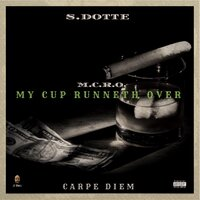 M.C.R.O: My Cup Runneth Over — S.Dotte