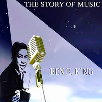 The Story of Music — Ben E King