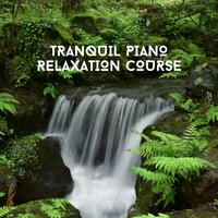 Tranquil Piano Relaxation Course — Relaxing Chill Out Music