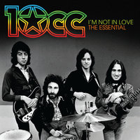 I'm Not In Love: The Essential 10cc — 10cc