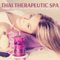 Thai Therapeutic Spa - Ambient Music For Body Massage And Relaxation — сборник