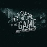 For the Love of the Game — Karmatized, DJ Black