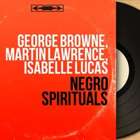 Negro Spirituals — George Browne, Martin Lawrence, Isabelle Lucas