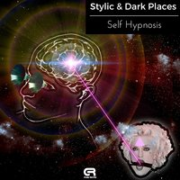 Self Hypnosis — Stylic, Dark Places, Stylic, Dark Places