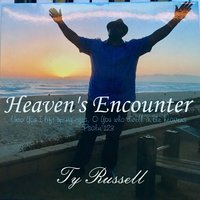 Heaven's Encounter — Ty Russell