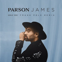 Only You — Parson James, Frank Pole