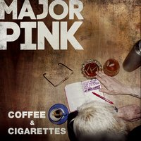 Coffee & Cigarettes — Major Pink