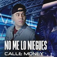 No Me Lo Niegues — Calle Money