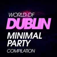 World of Dublin Minimal Party Compilation — сборник