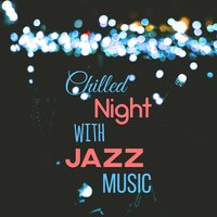 Chilled Night with Jazz Music – Soft Piano Jazz, Relaxing Music, Jazz Moves, Piano Bar — Café Lounge
