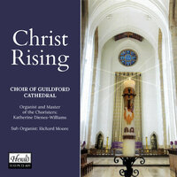 Christ Rising — Richard Moore, The Choir Of Guildford  Cathedral, Katherine Dienes-Williams