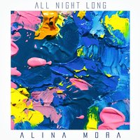All Night Long — Alina Mora