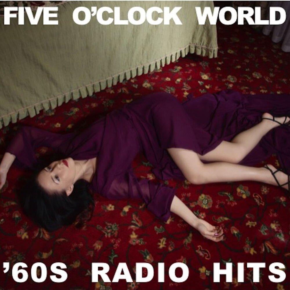 Five O'Clock World: '60s Radio Hits  Слушать онлайн на Яндекс Музыке