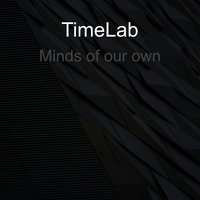 Minds of our own — Timelab
