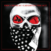 Caught In The Act: Live — Eric Church