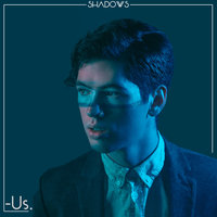 Shadows — -Us.