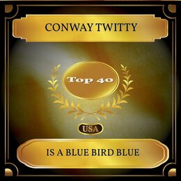Is a Blue Bird Blue — Conway Twitty