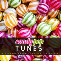 Candy Pop Tunes: A Teenage Dance-Pop Party Playlist — сборник
