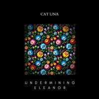 Undermining Eleanor — CAT UNA