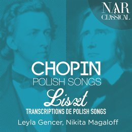 Chopin: Polish Songs & Liszt: Transcriptions de Polish Songs — Leyla Gencer, Nikita Magaloff, Фредерик Шопен, Ференц Лист