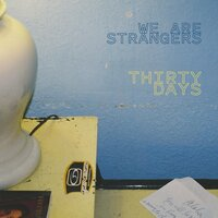 30 Days — We Are Strangers