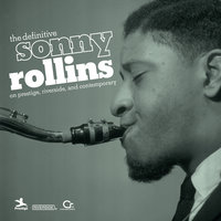 The Definitive Sonny Rollins On Prestige, Riverside, And Contemporary — Sonny Rollins