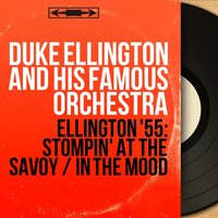 Ellington '55: Stompin' at the Savoy / In the Mood — Duke Ellington And His Famous Orchestra