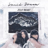Lucid Dream — Jelly Rocket