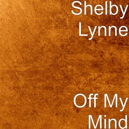 Off My Mind — Shelby Lynne