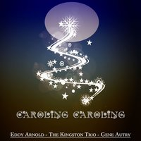 Caroling Caroling - Christmas Legends — Eddy Arnold, The Kingston Trio, Gene Autry, Ирвинг Берлин