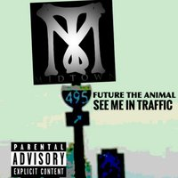 See Me in Traffic — Future the Animal