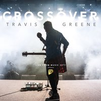 Crossover: Live From Music City — Travis Greene