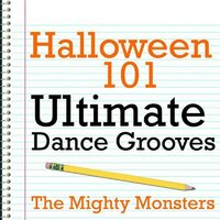 Halloween 101 - Ultimate Dance Grooves — The Mighty Monsters