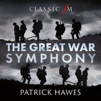 The Great War Symphony — Patrick Hawes, National Youth Choir Of Great Britain, The Royal Philharmonic Orchestra, Joshua Ellicott, Louise Alder
