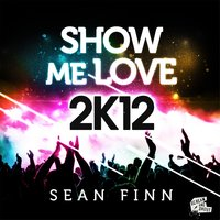 Show Me Love 2K12 — Sean Finn