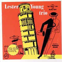 Lester Young Trio — Lester Young, Buddy Rich, Nat King Cole