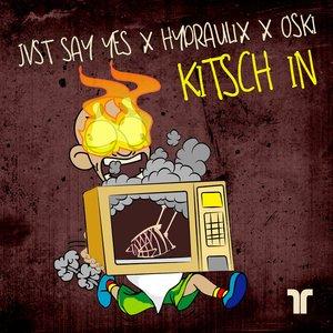 Jvst Say Yes, Hydraulix, Oski - Kitsch In