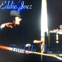 Fired up Fly — Eddie Joez