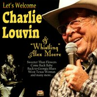 "Let's Welcome Charlie Louvin & ""Whistling"" Alex Moore — Charlie Louvin, Charlie Louvin
