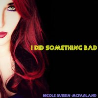 I Did Something Bad — Nicole Russin-McFarland