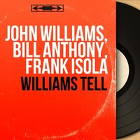 Williams Tell — John Towner Williams, Bill Anthony, Frank Isola