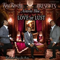 King Rawzky Presents: Antonio Blue Love or Lust — King Rawzky, Antonio Blue