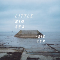 Sister — Little Big Sea