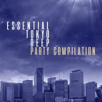 Essential Tokyo Deep Party Compilation — сборник