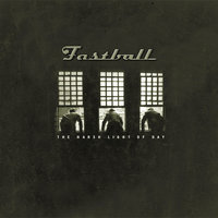 The Harsh Light Of Day — Fastball