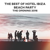 The Best of Hotel Ibiza Beach Party - The Opening 2016 (Best Chillout & Lounge Music) — Dj. Juliano BGM