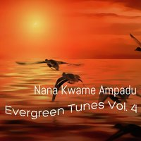 Evergreen Tunes, Vol. 4 — Nana Kwame Ampadu