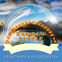 Rainbow Bubble — Count Basie & His Orchestra
