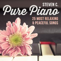 Pure Piano - 25 Most Relaxing & Peaceful Songs — STEVEN C.