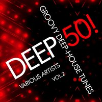 Deep 50! (Groovy Deep-House Tunes), Vol. 2 — сборник